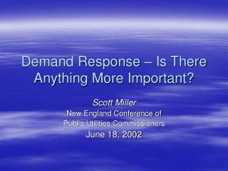 Demand Response � Is There Anything More Important?