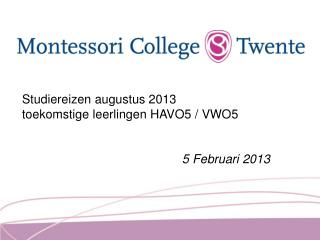 Studiereizen augustus 2013 toekomstige leerlingen HAVO5 / VWO5 5 Februari 2013