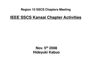 Region 10 SSCS Chapters Meeting IEEE SSCS Kansai Chapter Activities