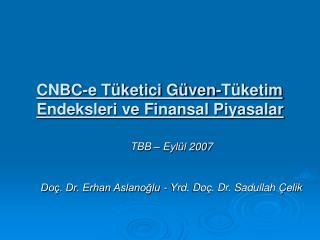 CNBC-e Tüketici Güven-Tüketim Endeksleri ve Finansal Piyasalar