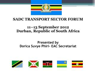 SADC TRANSPORT SECTOR FORUM 11�13 September 2012 Durban, Republic of South Africa Presented by