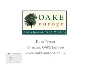 Dave Tynan Director, OAKE Europe oake-europe.co.uk