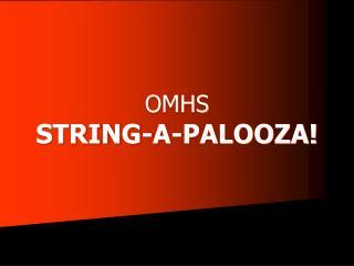 OMHS  STRING-A-PALOOZA!