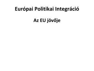Európai Politikai Integráció