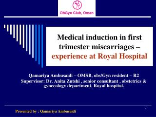 Medical induction in first trimester miscarriages �  experience at Royal Hospital