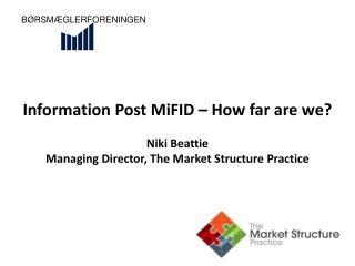 Information Post MiFID � How far are we? Niki Beattie