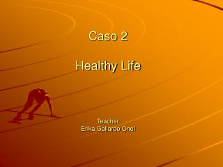 Caso 2  Healthy Life Teacher  Erika Gallardo Onel