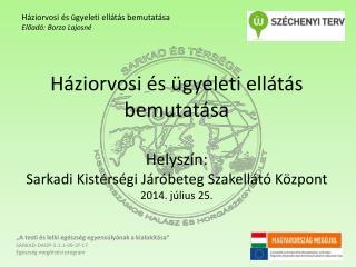 Háziorvosi és ügyeleti ellátás bemutatása Előadó:  Borza Lajosné
