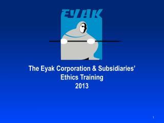 The Eyak Corporation & Subsidiaries' Ethics Training 2013