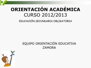 ORIENTACIÓN ACADÉMICA CURSO 2012/2013 EDUCACIÓN SECUNDARIA OBLIGATORIA