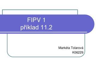 FIPV 1           příklad 11.2