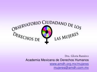 Dra. Gloria Ram�rez Academia Mexicana de Derechos Humanos amdh.mx/mujeres