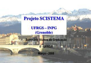 Projeto SCISTEMA UFRGS – INPG (Grenoble)