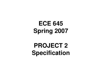 ECE 645 Spring 2007 PROJECT 2 Specification