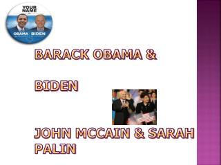 Barack Obama &  Biden  John McCain & Sarah  Palin