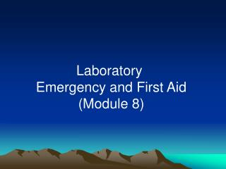 Laboratory  Emergency and First Aid (Module 8)
