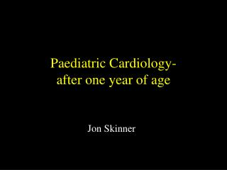 Paediatric Cardiology-  after one year of age
