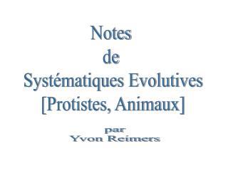 Notes  de  Systématiques Evolutives [Protistes, Animaux]