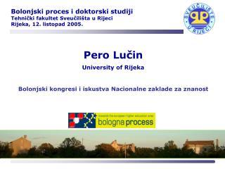 Pero Lu?in University of Rijeka Bolonjski kongresi i iskustva Nacionalne zaklade za znanost