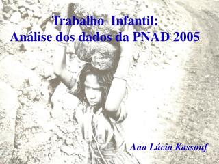Trabalho  Infantil:  Análise dos dados da PNAD 2005