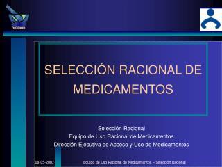 SELECCIÓN RACIONAL DE  MEDICAMENTOS