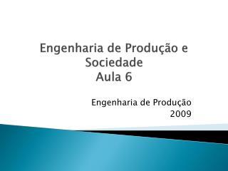 Engenharia de Produção e Sociedade Aula 6