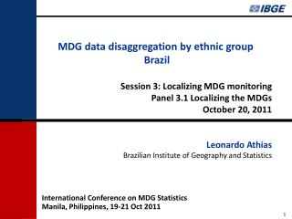 MDG data disaggregation by ethnic group   Brazil Session 3: Localizing MDG monitoring