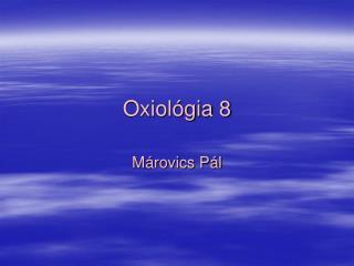Oxiológia 8
