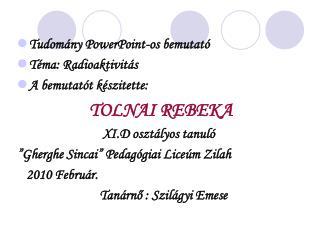 Tudomány PowerPoint-os bemutató Téma: Radioaktivitás  A bemutatót készitette: TOLNAI REBEKA