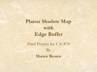 Planar Shadow Map with Edge Buffer