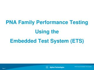 PNA Family Performance Testing Using the  Embedded Test System (ETS)