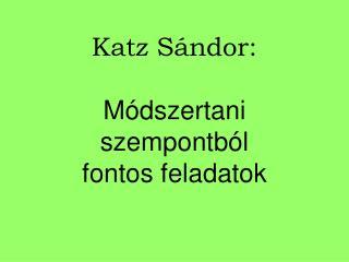 Katz Sándor: Módszertani szempontból  fontos feladatok