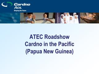 ATEC Roadshow Cardno in the Pacific (Papua New Guinea)