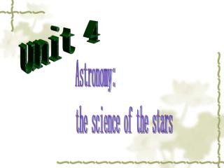 Astronomy:                     the science of the stars