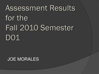 Assessment Results  for the  Fall 2010 Semester D01
