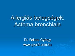 Allergi�s betegs�gek.  Asthma bronchiale