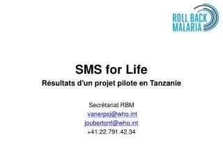 SMS for Life Résultats d'un projet pilote en Tanzanie Secrétariat RBM vanerpsj@whot