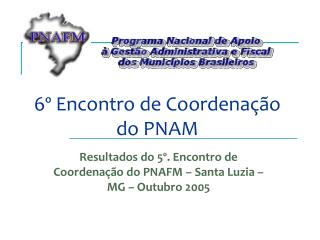 6� Encontro de Coordena��o do PNAM