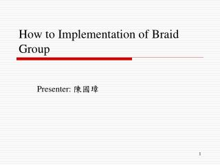 How to Implementation of Braid Group