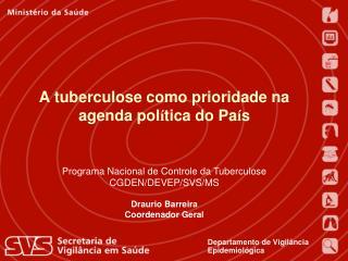 A tuberculose como prioridade na agenda pol � tica do Pa � s