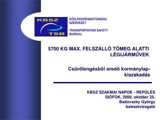 KBSZ SZAKMAI NAPOK - REPÜLÉS SIÓFOK, 2006. október 25. Badovszky György balesetvizsgáló