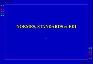 NORMES, STANDARDS et EDI