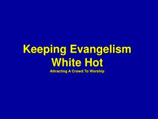 Keeping Evangelism  White Hot Attracting A Crowd To Worship