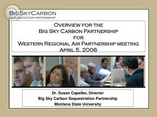 Dr. Susan Capalbo, Director Big Sky Carbon Sequestration Partnership Montana State University