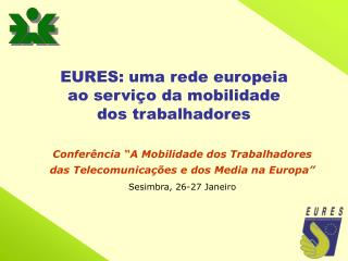 EURES: uma rede europeia  ao serviço da mobilidade  dos trabalhadores