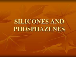 SILICONES AND PHOSPHAZENES