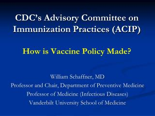 CDC's Advisory Committee on Immunization Practices (ACIP) How is Vaccine Policy Made?