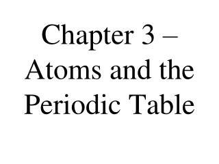 Chapter 3 – Atoms and the Periodic Table