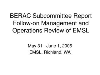 BERAC Subcommittee Report Follow-on Management and Operations Review of EMSL
