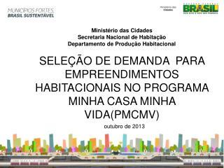 Ministério das Cidades Secretaria Nacional de Habitação Departamento de Produção Habitacional